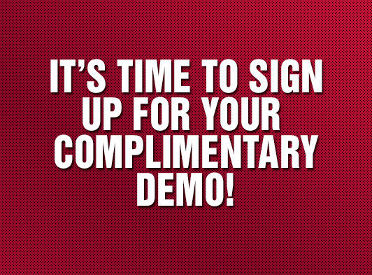 It's time to sign up for your complementary demo!